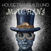 House Tranquilo Uno: Machini von Various Artists