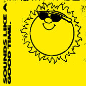 Sounds Like A Good Time. van Various Artists