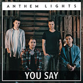 You Say by Anthem Lights
