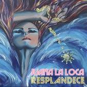 Resplandece by Juana La Loca
