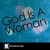 God Is a Woman (In the Style of Ariana Grande) [Karaoke Version] by Instrumental King