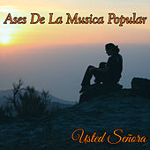 Ases de la Musica Popular / Usted Señora by Various Artists