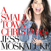 A Small Town Christmas by Jess Moskaluke