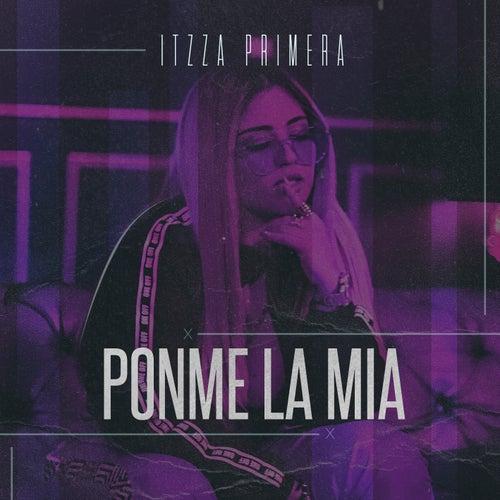 Ponme la Mía by Itzza Primera