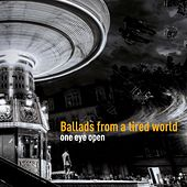 Ballads from a Tired World by One Eye Open
