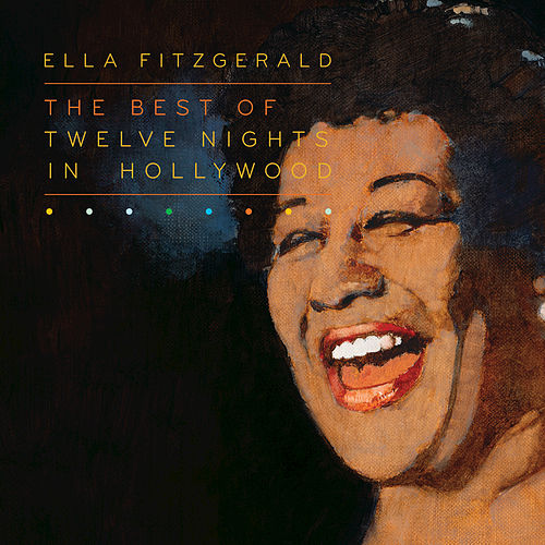 The Best Of Twelve Nights In Hollywood by Ella Fitzgerald