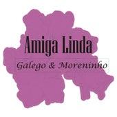 Amiga Linda de Galego e Moreninho