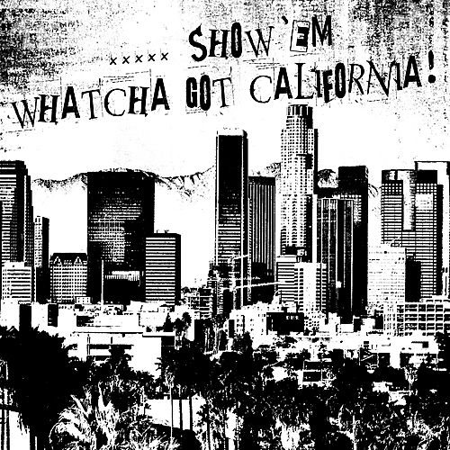 .....Show 'Em Watcha Got California! by Various Artists