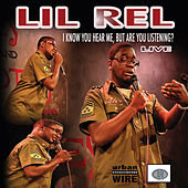 I Know You Hear Me, But Are You Listening? by Lil Rel