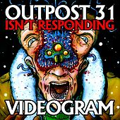 Outpost 31 Isn't Responding by Videogram