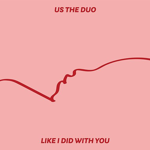 Like I Did with You (Acoustic) by Us The Duo