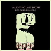 Reo Pero Educado by Valentino Jazz Bazar