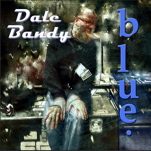 Blue. by Dale Bandy