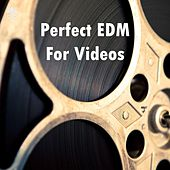 Perfect EDM For Videos by Various Artists