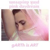 Pink Daydream. de gARTh is ART
