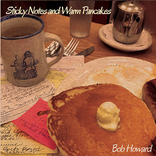 Sticky Notes and Warm Pancakes by Bob Howard