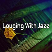 Louging With Jazz by Bar Lounge