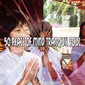 50 Peace Of Mind Tranquil Soul by Classical Study Music (1)