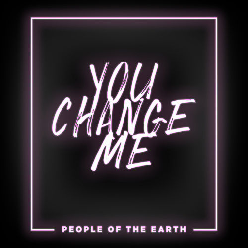 You Change Me by People Of The Earth