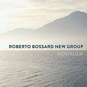Nostalgia by Roberto Bossard New Group