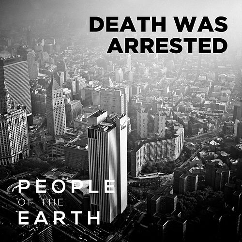 Death Was Arrested by People Of The Earth