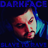 Slave to Rave by The Dark Face
