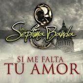 Si Me Falta Tu Amor by La Séptima Banda