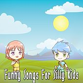 Funny Songs For Silly Kids by Canciones Infantiles