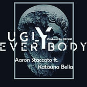 Everybody Ugly by Aaron Staccato
