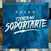 Tienen Que Soportarte by Pusho