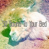 50 Bound To Your Bed by Lullaby Land