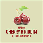 Cherry B Riddim (There's No Way) de Mason