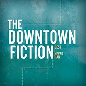 Best I Never Had by The Downtown Fiction