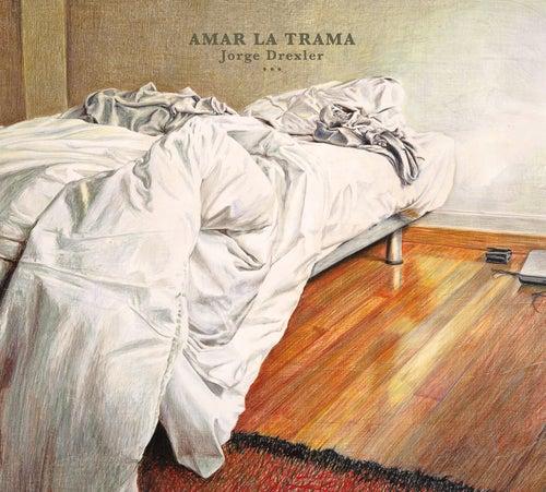 Amar la trama by Jorge Drexler