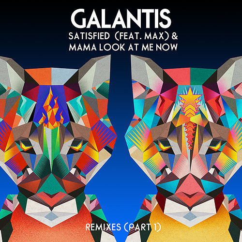 Satisfied (feat. MAX) / Mama Look At Me Now (Remixes Part 1) by Galantis