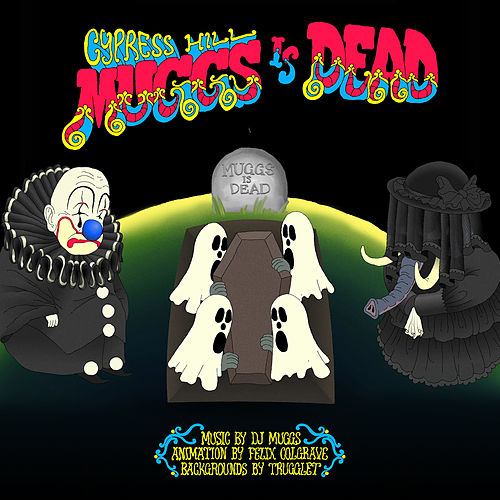 Muggs is Dead by Cypress Hill
