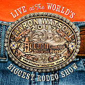 Live At The World's Biggest Rodeo Show by Aaron Watson