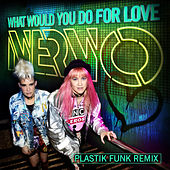 What Would You Do for Love (Plastik Funk Remix) von NERVO
