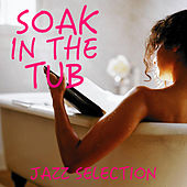 Soak In The Tub: Jazz Selection by Various Artists