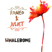 Romeo and Juliet by Whalebone