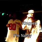 I'm Nasty by King Pen