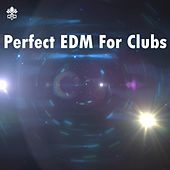 Perfect EDM For Clubs by Various Artists