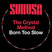 Born Too Slow by The Crystal Method