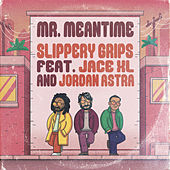 Mr. Meantime by Slippery Grips