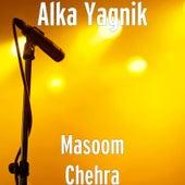 Masoom Chehra by Alka Yagnik