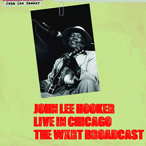 Live in Chicago: The WXRT Broadcast by John Lee Hooker