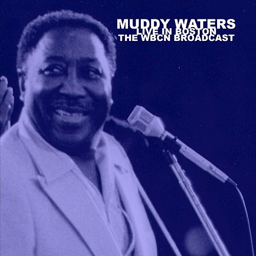 Live in Boston: The WBCN Broadcast by Muddy Waters