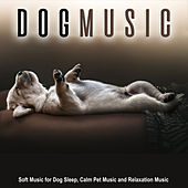 Dog Music: Soft Music for Dog Sleep, Calm Pet Music and Relaxation Music de Music For Dogs