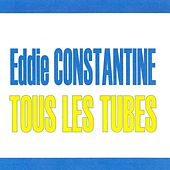 Tous Les Tubes - Eddie Constantine by Eddie Constantine