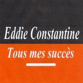 Tous Mes Succès - Eddie Constantine by Eddie Constantine